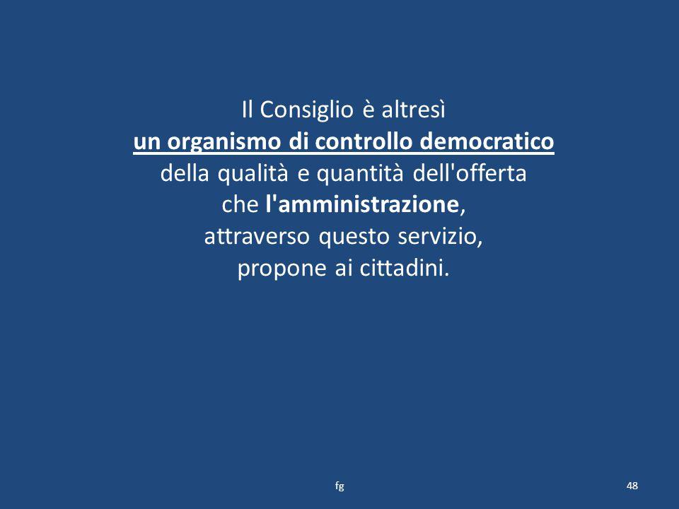 Il Consiglio è altresì un organismo di controllo democratico della qualità e quantità dell offerta che l amministrazione, attraverso questo servizio, propone ai cittadini.