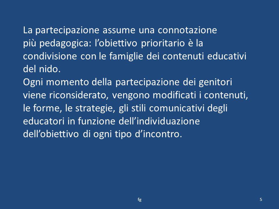 La partecipazione assume una connotazione più pedagogica: l'obiettivo prioritario è la condivisione con le famiglie dei contenuti educativi del nido.