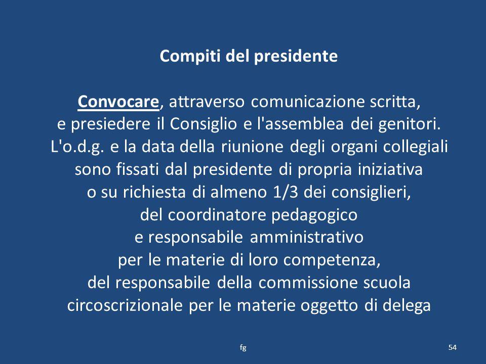 Compiti del presidente Convocare, attraverso comunicazione scritta, e presiedere il Consiglio e l assemblea dei genitori.