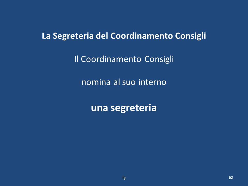 La Segreteria del Coordinamento Consigli Il Coordinamento Consigli nomina al suo interno una segreteria 62fg