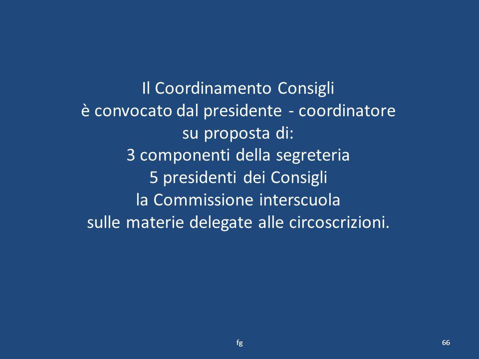 Il Coordinamento Consigli è convocato dal presidente - coordinatore su proposta di: 3 componenti della segreteria 5 presidenti dei Consigli la Commissione interscuola sulle materie delegate alle circoscrizioni.