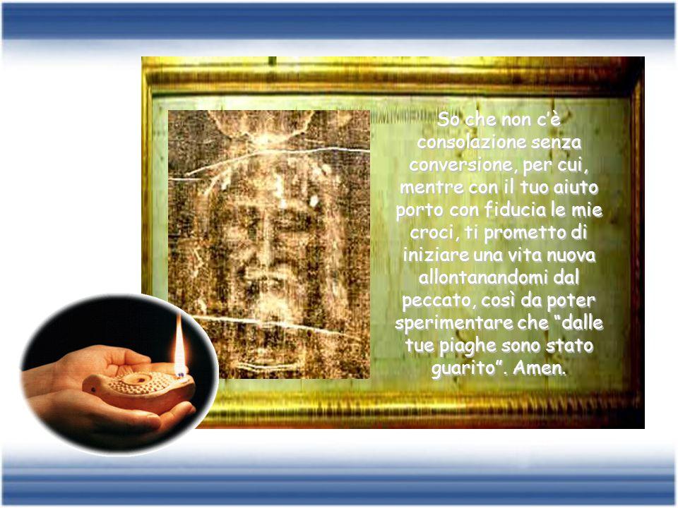 Ogni mia sofferenza, la passio hominis , unita alla tua sofferenza, la Passio Christi , riceve in dono un valore redentivo per cui mi sento da Te sostenuto, consolato e perdonato.