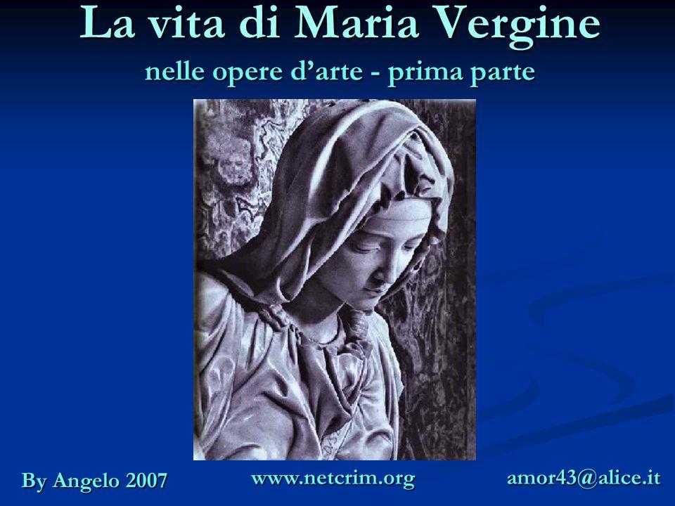 La vita di Maria Vergine nelle opere d'arte - prima parte By Angelo 2007 amor43@alice.itwww.netcrim.org