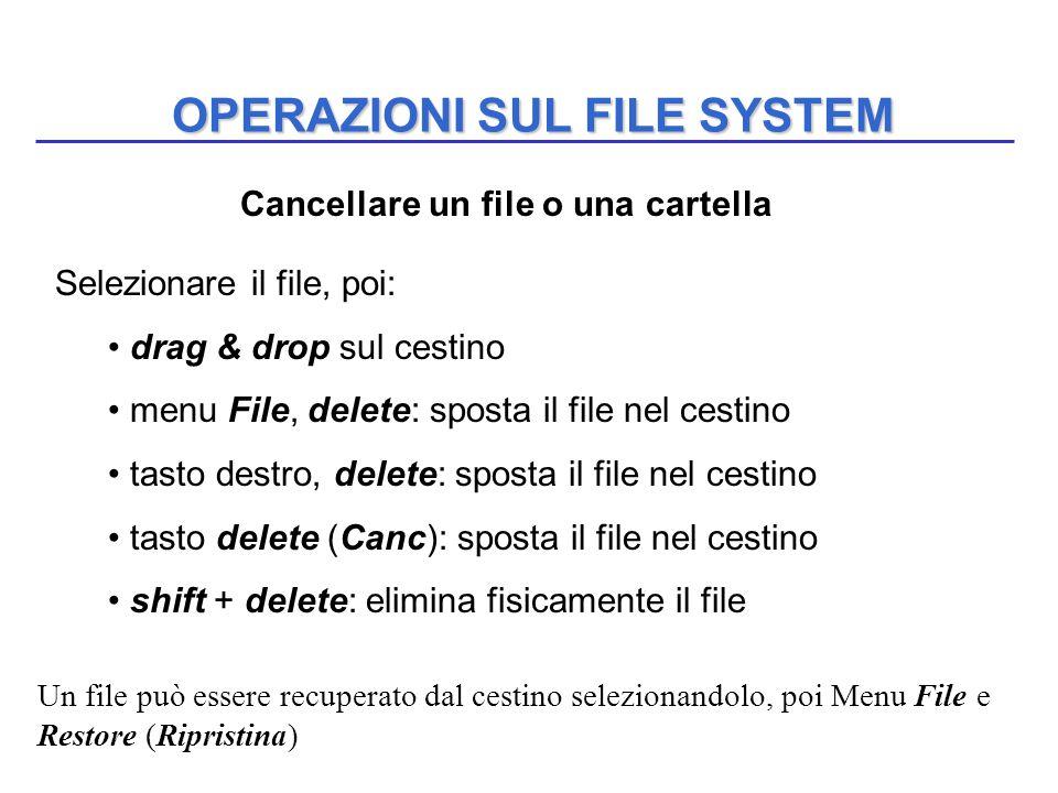OPERAZIONI SUL FILE SYSTEM Selezionare il file, poi: drag & drop sul cestino menu File, delete: sposta il file nel cestino tasto destro, delete: spost