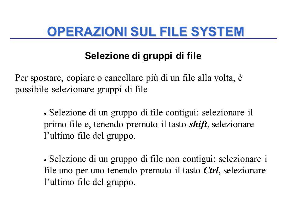 OPERAZIONI SUL FILE SYSTEM Per spostare, copiare o cancellare più di un file alla volta, è possibile selezionare gruppi di file  Selezione di un grup
