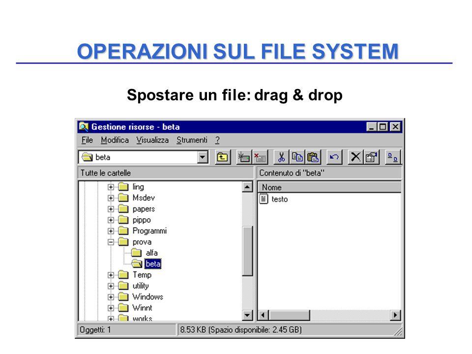 OPERAZIONI SUL FILE SYSTEM Spostare un file: drag & drop