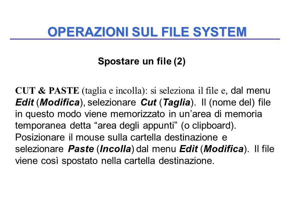 OPERAZIONI SUL FILE SYSTEM Spostare un file (2) CUT & PASTE (taglia e incolla): si seleziona il file e, dal menu Edit (Modifica), selezionare Cut (Tag