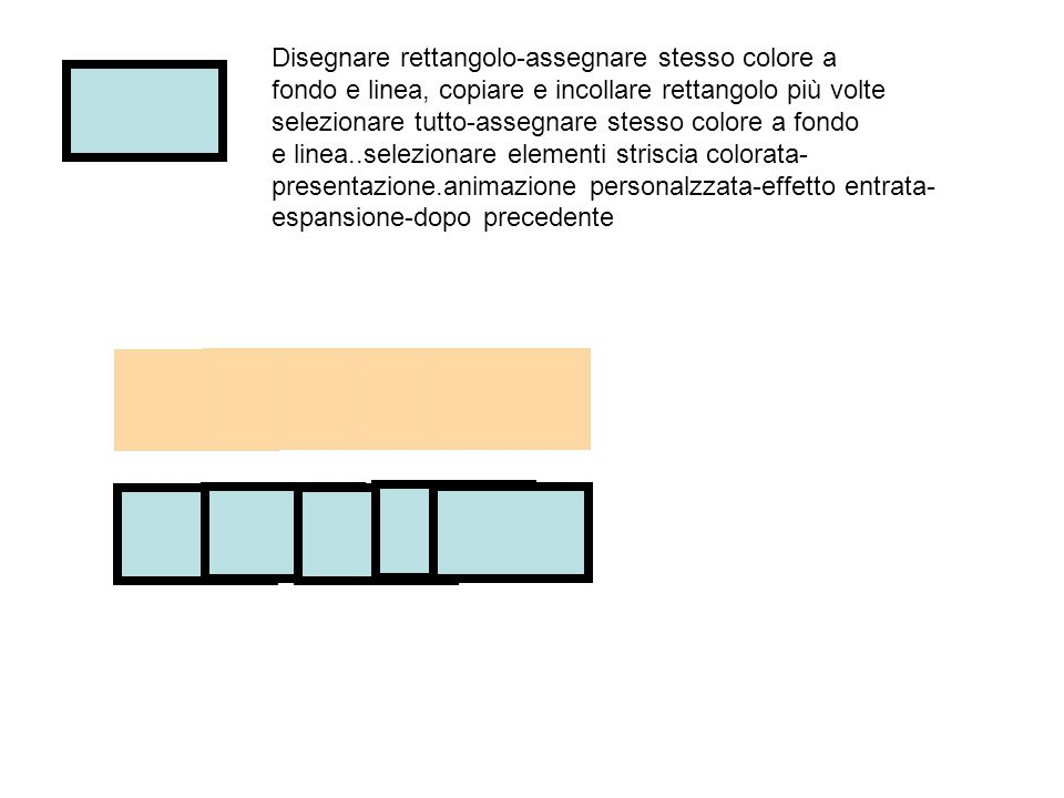 Disegnare rettangolo-assegnare stesso colore a fondo e linea, copiare e incollare rettangolo più volte selezionare tutto-assegnare stesso colore a fon