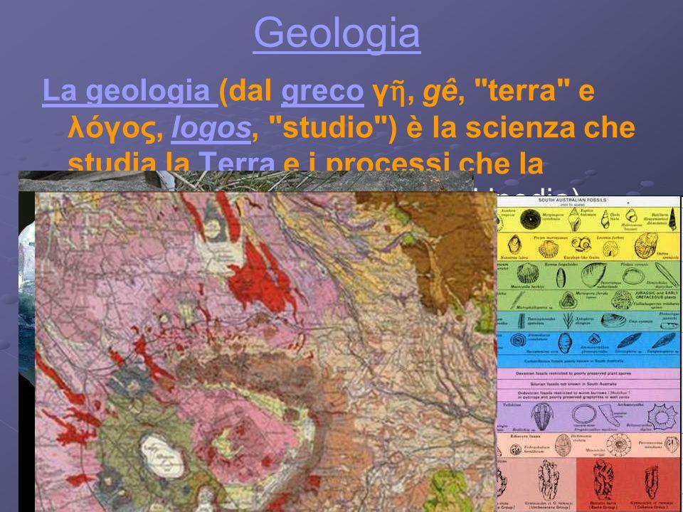 Geologia La geologia (dal greco γ ῆ, gê,