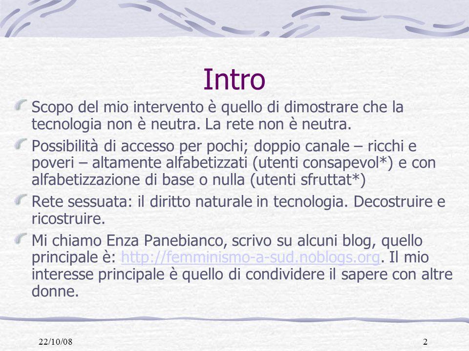 22/10/082 Intro Scopo del mio intervento è quello di dimostrare che la tecnologia non è neutra.