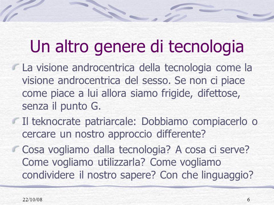 22/10/086 Un altro genere di tecnologia La visione androcentrica della tecnologia come la visione androcentrica del sesso.