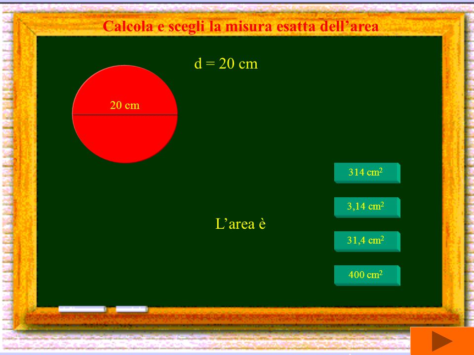 L'area è 144 cm 2 72 cm 2 452,16 cm 2 24 cm 2 Calcola e scegli la misura esatta dell'area 12 cm r = 12 cm