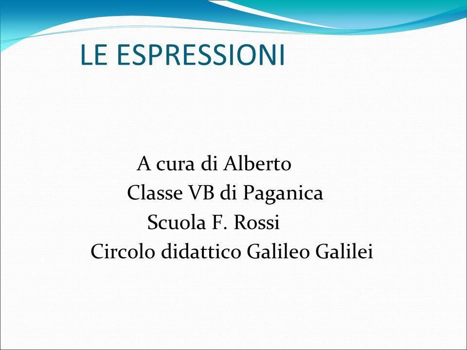 LE ESPRESSIONI A cura di Alberto Classe VB di Paganica Scuola F.