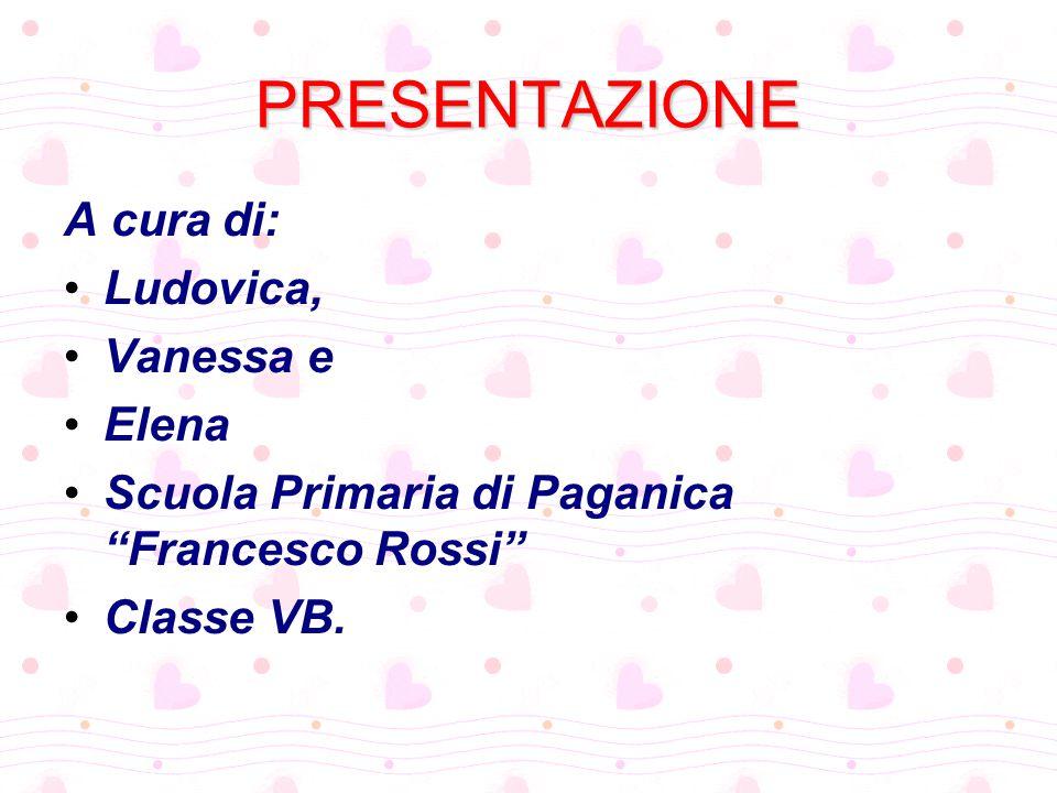 """PRESENTAZIONE A cura di: Ludovica, Vanessa e Elena Scuola Primaria di Paganica """"Francesco Rossi"""" Classe VB."""