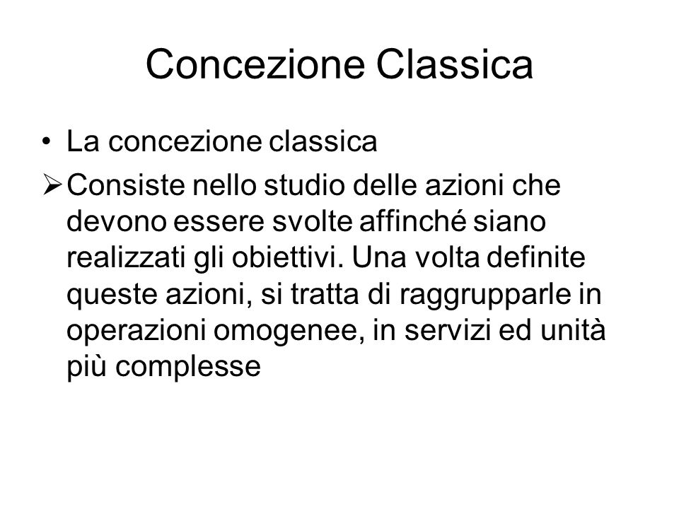 Concezione Classica La concezione classica  Consiste nello studio delle azioni che devono essere svolte affinché siano realizzati gli obiettivi. Una
