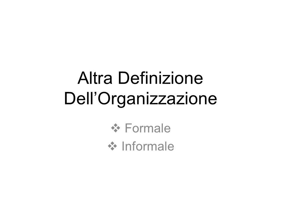 Altra Definizione Dell'Organizzazione  Formale  Informale