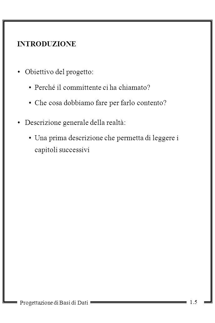 1.6 Progettazione di Basi di Dati DESCRIZIONE DATI E OPERAZIONI: METODO 1Raccogli una versione informale dei requisiti.