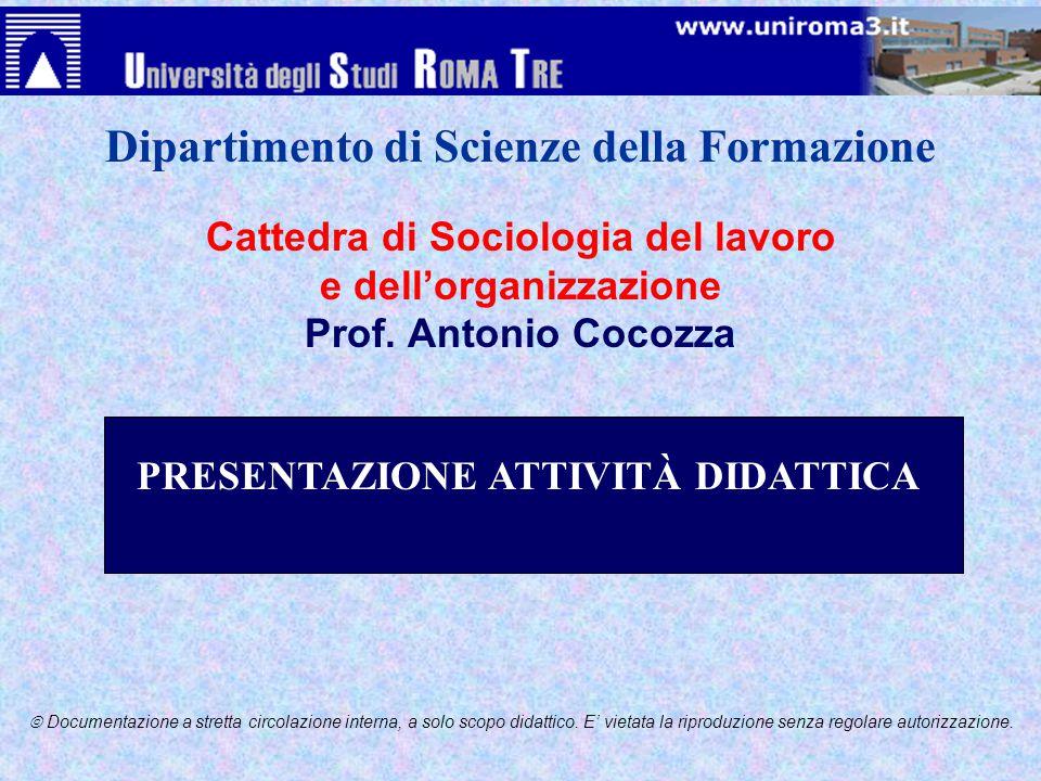 Cattedra di Sociologia del lavoro e dell'organizzazione Prof. Antonio Cocozza  Documentazione a stretta circolazione interna, a solo scopo didattico.