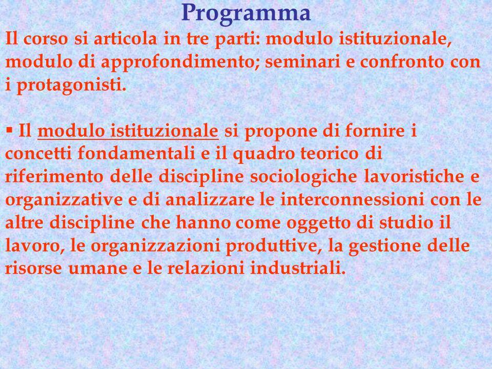 Programma Il corso si articola in tre parti: modulo istituzionale, modulo di approfondimento; seminari e confronto con i protagonisti.  Il modulo ist