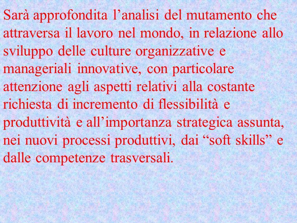 Sarà approfondita l'analisi del mutamento che attraversa il lavoro nel mondo, in relazione allo sviluppo delle culture organizzative e manageriali inn