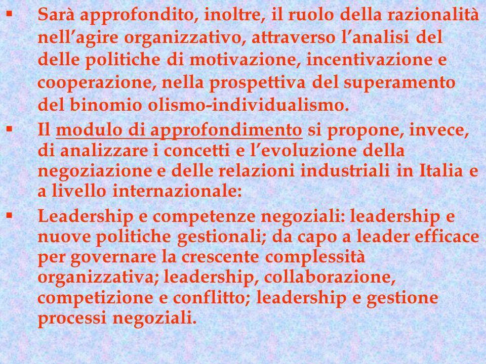  Sarà approfondito, inoltre, il ruolo della razionalità nell'agire organizzativo, attraverso l'analisi del delle politiche di motivazione, incentivaz