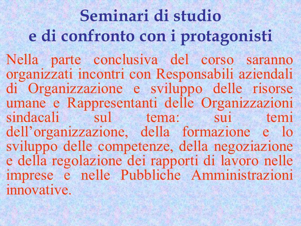 Nella parte conclusiva del corso saranno organizzati incontri con Responsabili aziendali di Organizzazione e sviluppo delle risorse umane e Rappresent