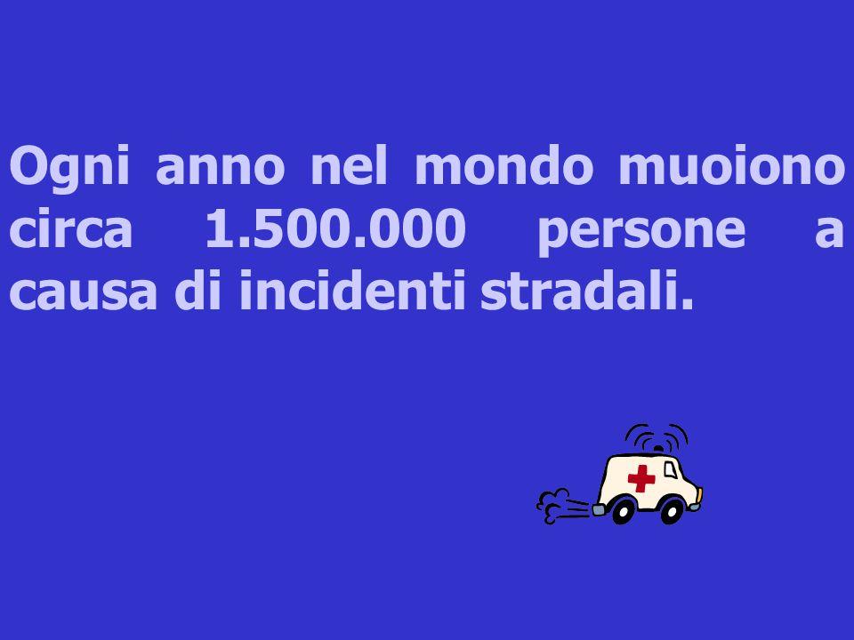 Ogni anno nel mondo muoiono circa 1.500.000 persone a causa di incidenti stradali.