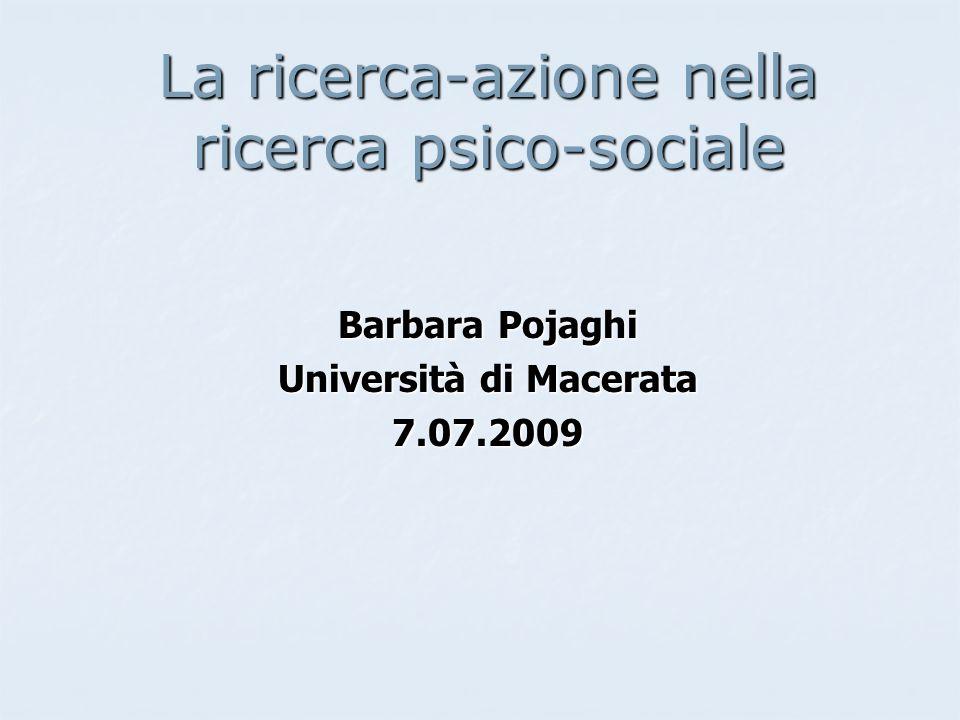 La ricerca-azione nella ricerca psico-sociale Barbara Pojaghi Università di Macerata 7.07.2009