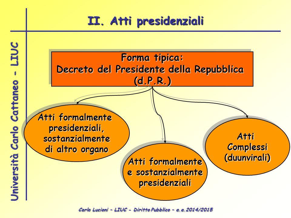 Carlo Lucioni – LIUC - Diritto Pubblico – a.a.2014/2015 Università Carlo Cattaneo - LIUC Requisiti del d.P.R.: la controfirma (art.
