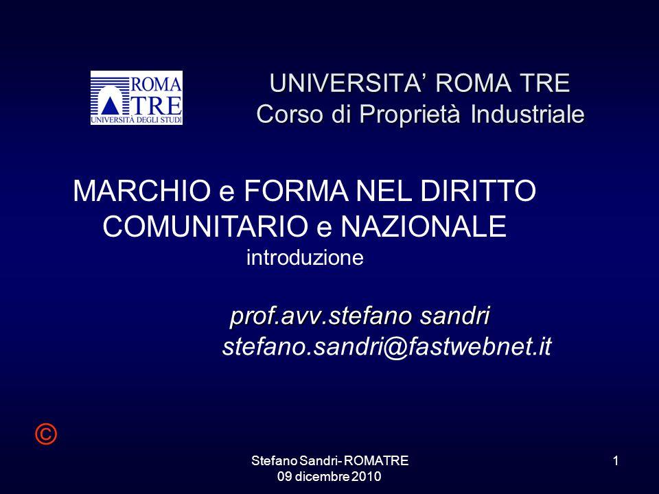 Stefano Sandri- ROMATRE 09 dicembre 2010 1 prof.avv.stefano sandri stefano.sandri@fastwebnet.it UNIVERSITA' ROMA TRE Corso di Proprietà Industriale ©