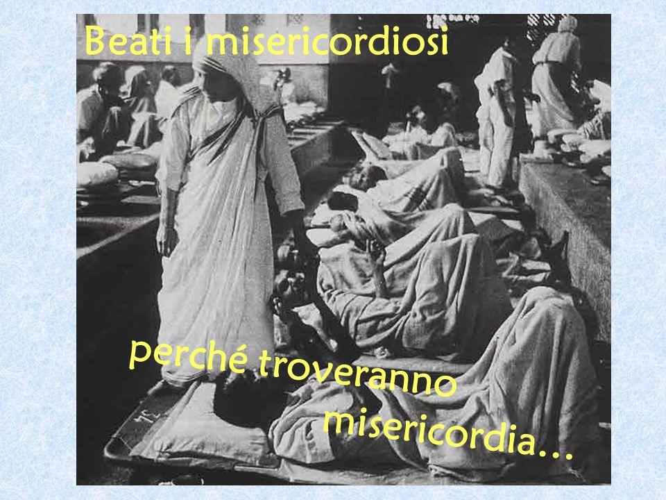 Beati i misericordiosi perché troveranno misericordia…