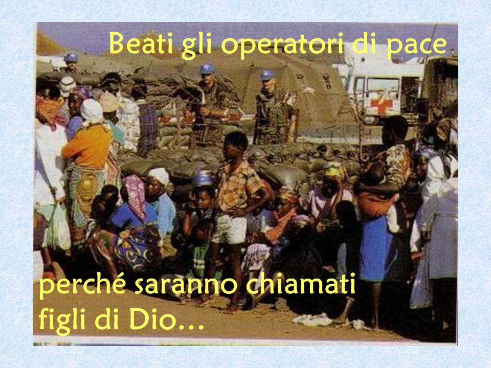 Beati gli operatori di pace perché saranno chiamati figli di Dio…