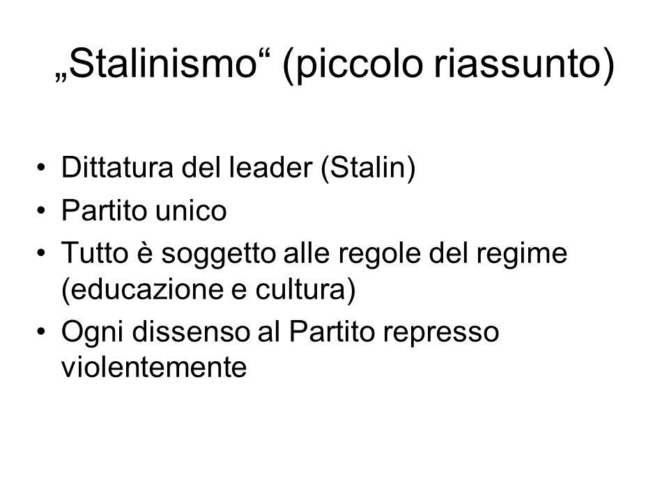 """""""Stalinismo"""" (piccolo riassunto) Dittatura del leader (Stalin) Partito unico Tutto è soggetto alle regole del regime (educazione e cultura) Ogni disse"""