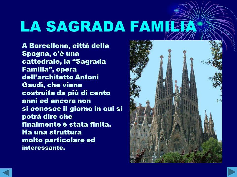 """LA SAGRADA FAMILIA A Barcellona, città della Spagna, c'è una cattedrale, la """"Sagrada Familia"""", opera dell'architetto Antoni Gaudì, che viene costruita"""