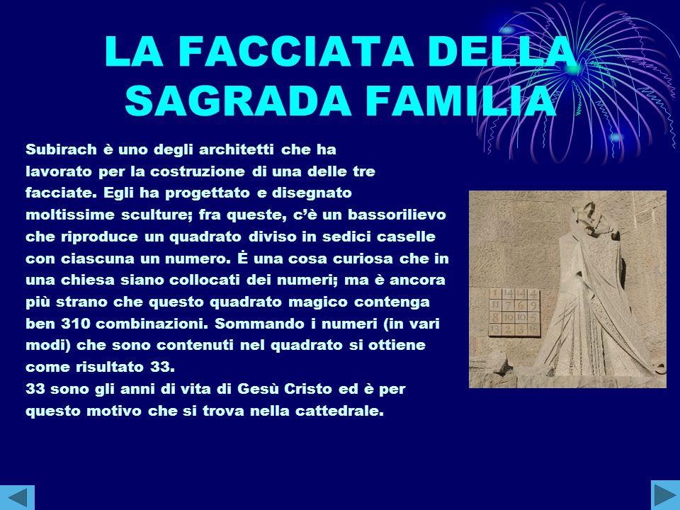 LA FACCIATA DELLA SAGRADA FAMILIA Subirach è uno degli architetti che ha lavorato per la costruzione di una delle tre facciate. Egli ha progettato e d