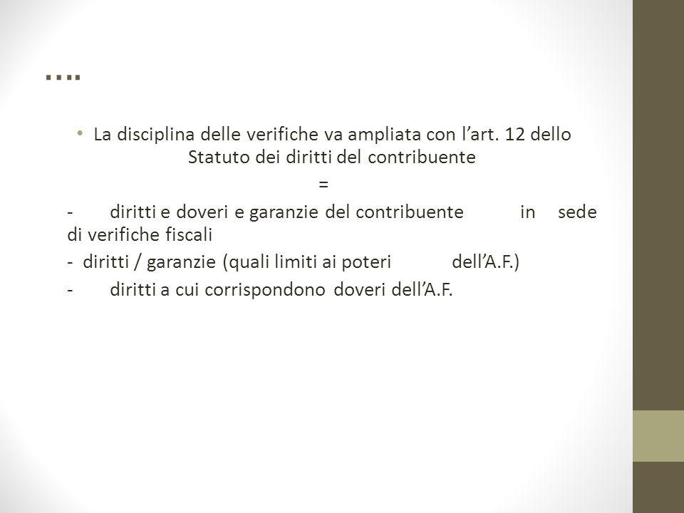 …. La disciplina delle verifiche va ampliata con l'art. 12 dello Statuto dei diritti del contribuente = - diritti e doveri e garanzie del contribuente