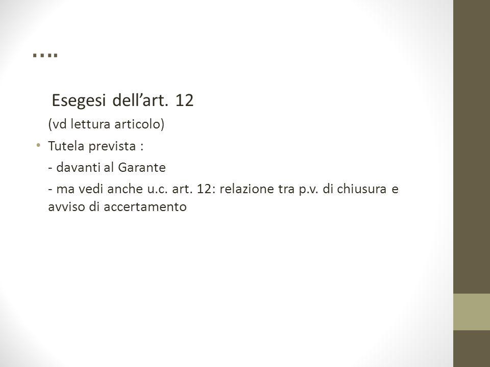 …. Esegesi dell'art. 12 (vd lettura articolo) Tutela prevista : - davanti al Garante - ma vedi anche u.c. art. 12: relazione tra p.v. di chiusura e av