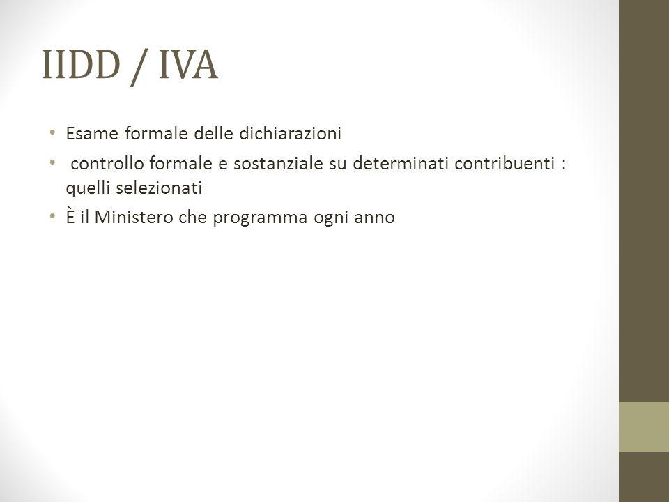 IIDD / IVA Esame formale delle dichiarazioni controllo formale e sostanziale su determinati contribuenti : quelli selezionati È il Ministero che programma ogni anno