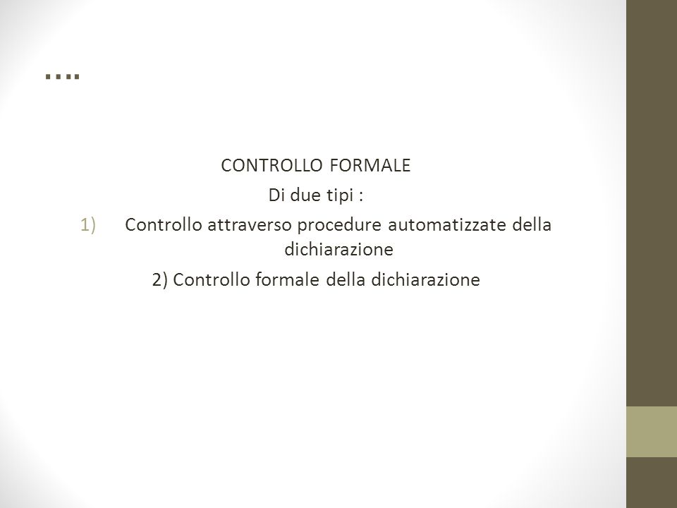 …. CONTROLLO FORMALE Di due tipi : 1)Controllo attraverso procedure automatizzate della dichiarazione 2) Controllo formale della dichiarazione