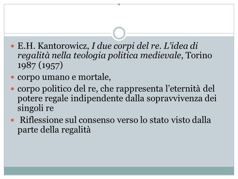 . E.H. Kantorowicz, I due corpi del re. L'idea di regalità nella teologia politica medievale, Torino 1987 (1957) corpo umano e mortale, corpo politico