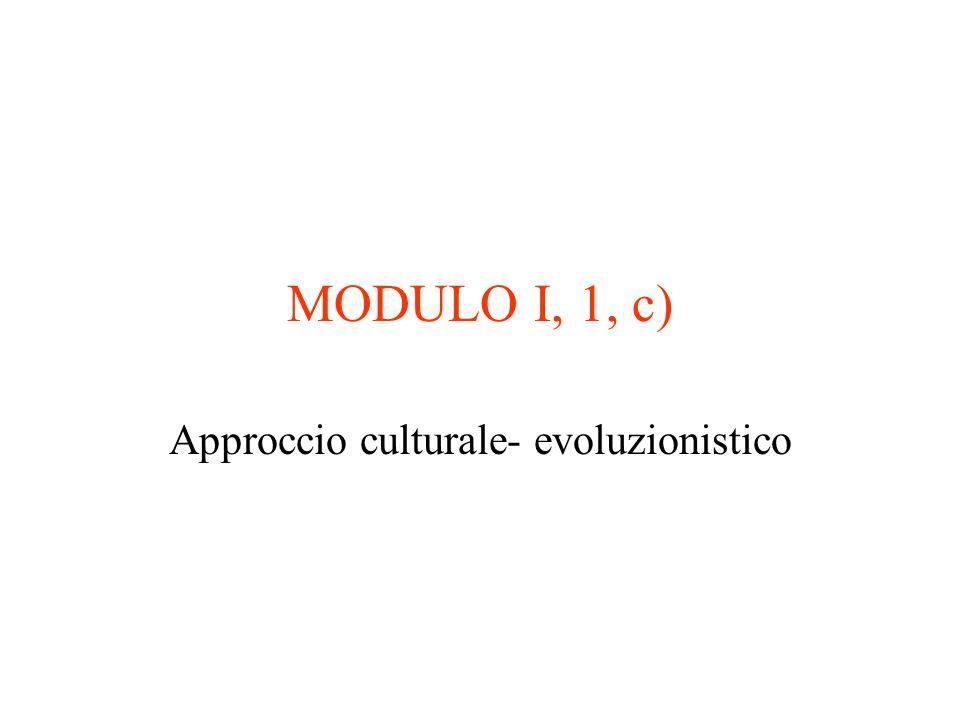 MODULO I, 1, c) Approccio culturale- evoluzionistico