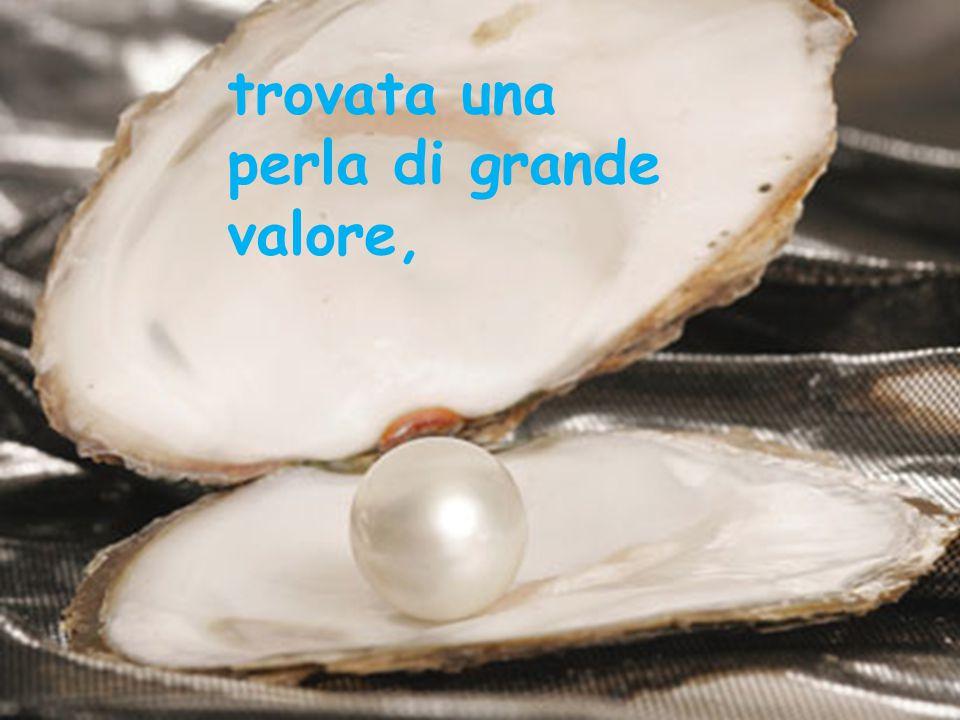 trovata una perla di grande valore,