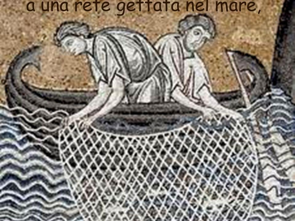 a una rete gettata nel mare,