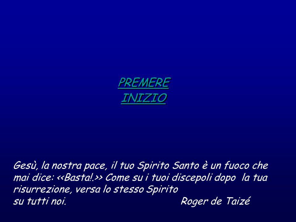 PREMERE INIZIO PREMERE INIZIO Gesù, la nostra pace, il tuo Spirito Santo è un fuoco che mai dice: > Come su i tuoi discepoli dopo la tua risurrezione, versa lo stesso Spirito su tutti noi.