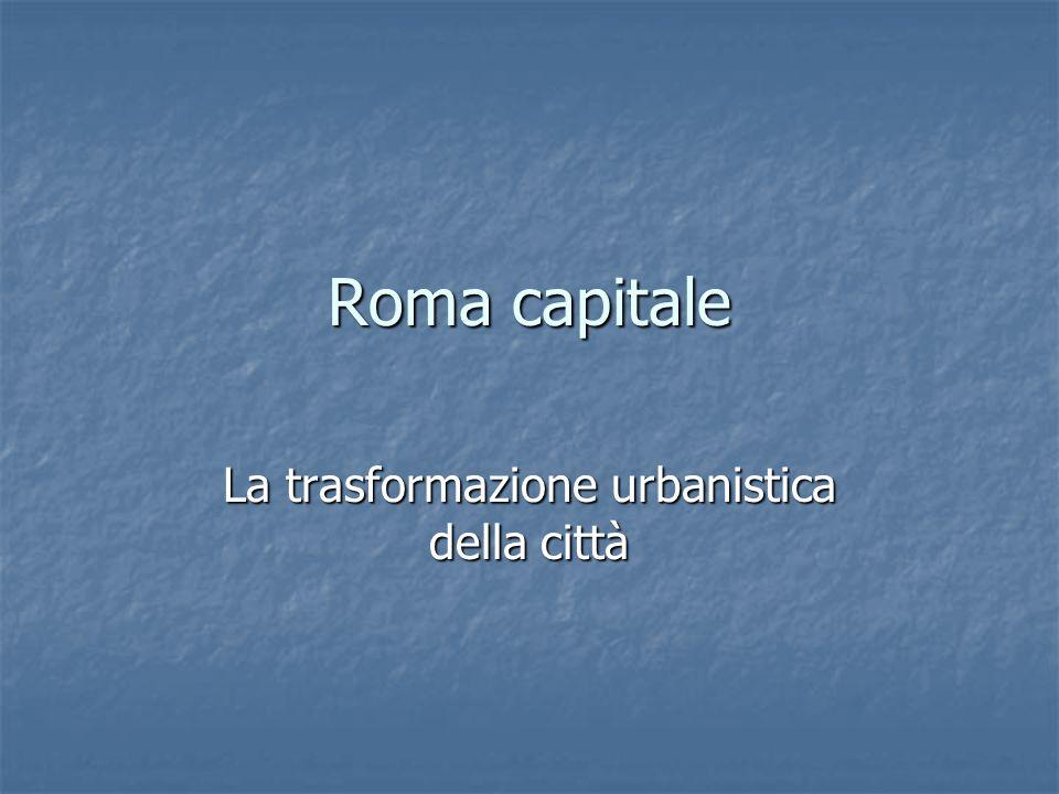 Roma capitale La trasformazione urbanistica della città
