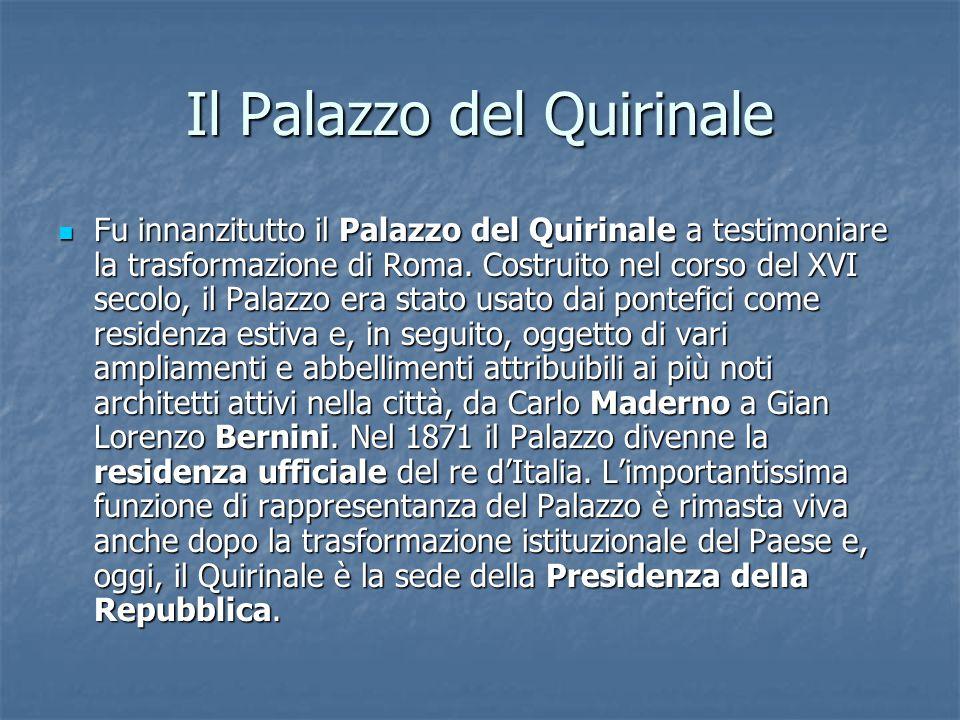 Il Palazzo del Quirinale Fu innanzitutto il Palazzo del Quirinale a testimoniare la trasformazione di Roma.