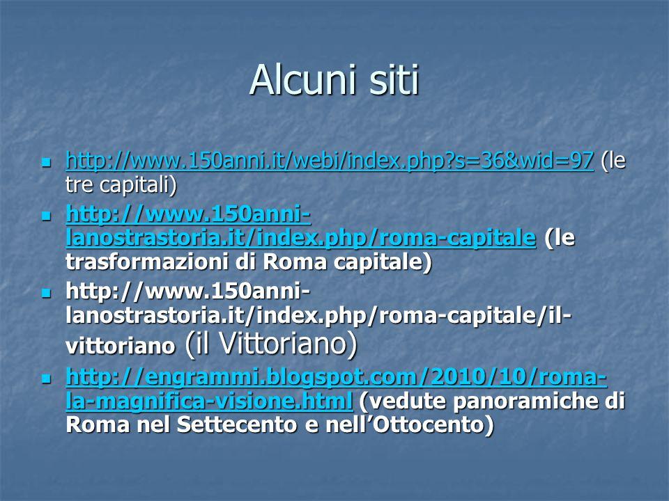 Alcuni siti http://www.150anni.it/webi/index.php?s=36&wid=97 (le tre capitali) http://www.150anni.it/webi/index.php?s=36&wid=97 (le tre capitali) http://www.150anni.it/webi/index.php?s=36&wid=97 http://www.150anni- lanostrastoria.it/index.php/roma-capitale (le trasformazioni di Roma capitale) http://www.150anni- lanostrastoria.it/index.php/roma-capitale (le trasformazioni di Roma capitale) http://www.150anni- lanostrastoria.it/index.php/roma-capitale http://www.150anni- lanostrastoria.it/index.php/roma-capitale http://www.150anni- lanostrastoria.it/index.php/roma-capitale/il- vittoriano (il Vittoriano) http://www.150anni- lanostrastoria.it/index.php/roma-capitale/il- vittoriano (il Vittoriano) http://engrammi.blogspot.com/2010/10/roma- la-magnifica-visione.html (vedute panoramiche di Roma nel Settecento e nell'Ottocento) http://engrammi.blogspot.com/2010/10/roma- la-magnifica-visione.html (vedute panoramiche di Roma nel Settecento e nell'Ottocento) http://engrammi.blogspot.com/2010/10/roma- la-magnifica-visione.html http://engrammi.blogspot.com/2010/10/roma- la-magnifica-visione.html
