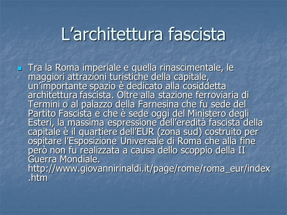 L'architettura fascista Tra la Roma imperiale e quella rinascimentale, le maggiori attrazioni turistiche della capitale, un'importante spazio è dedicato alla cosiddetta architettura fascista.
