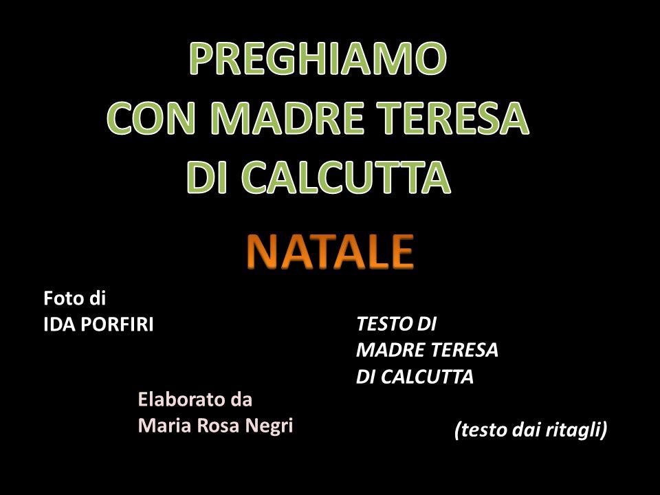 TESTO DI MADRE TERESA DI CALCUTTA (testo dai ritagli) Foto di IDA PORFIRI Elaborato da Maria Rosa Negri