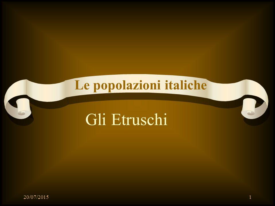 Gli Etruschi Le popolazioni italiche 20/07/20151